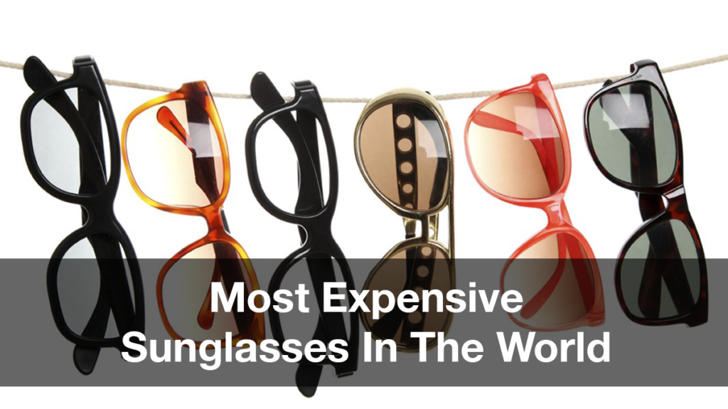 10 Most Expensive Sunglasses In The World: Cartier, Dolce