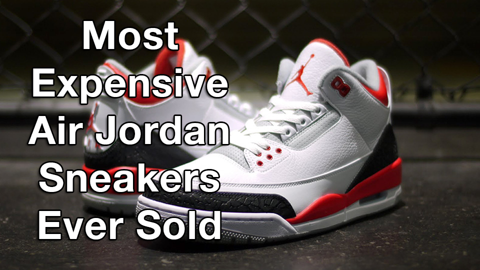 33cce110e801 Top 10 Most Expensive Air Jordan Sneakers Ever Sold  Michael ...