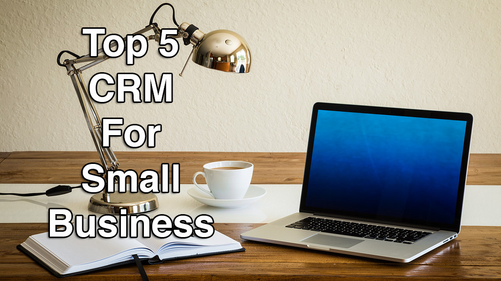 Top 5 CRM Software for Small Business