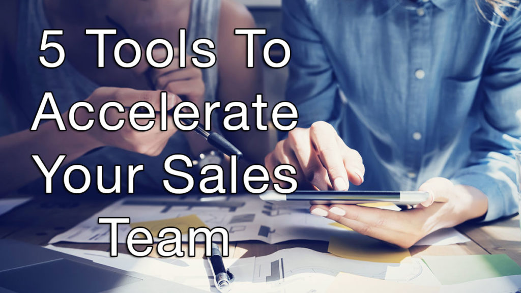 5 Tools To Accelerate Your Sales Team