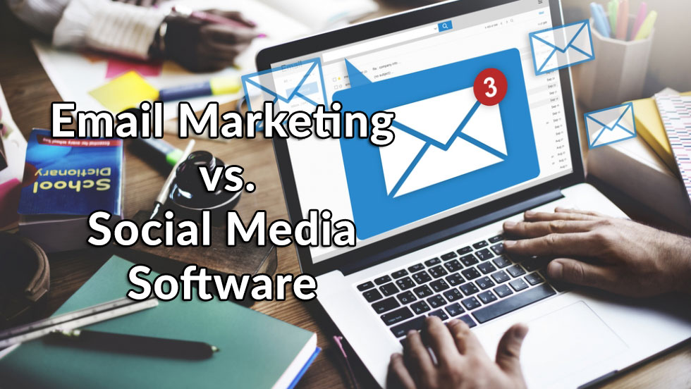 Email Marketing vs. Social Media Software