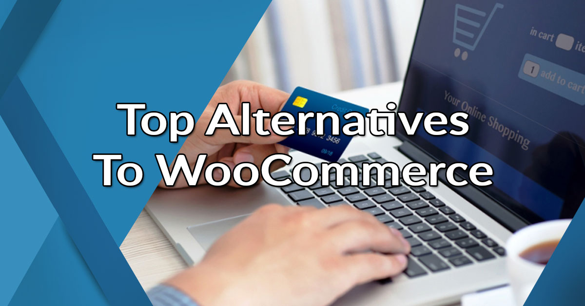 Top 10 Alternatives to WooCommerce: Top Shopping Cart