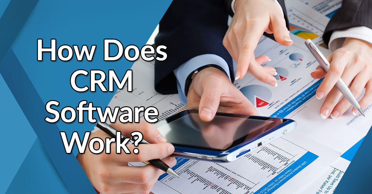 How Does CRM Software Work?