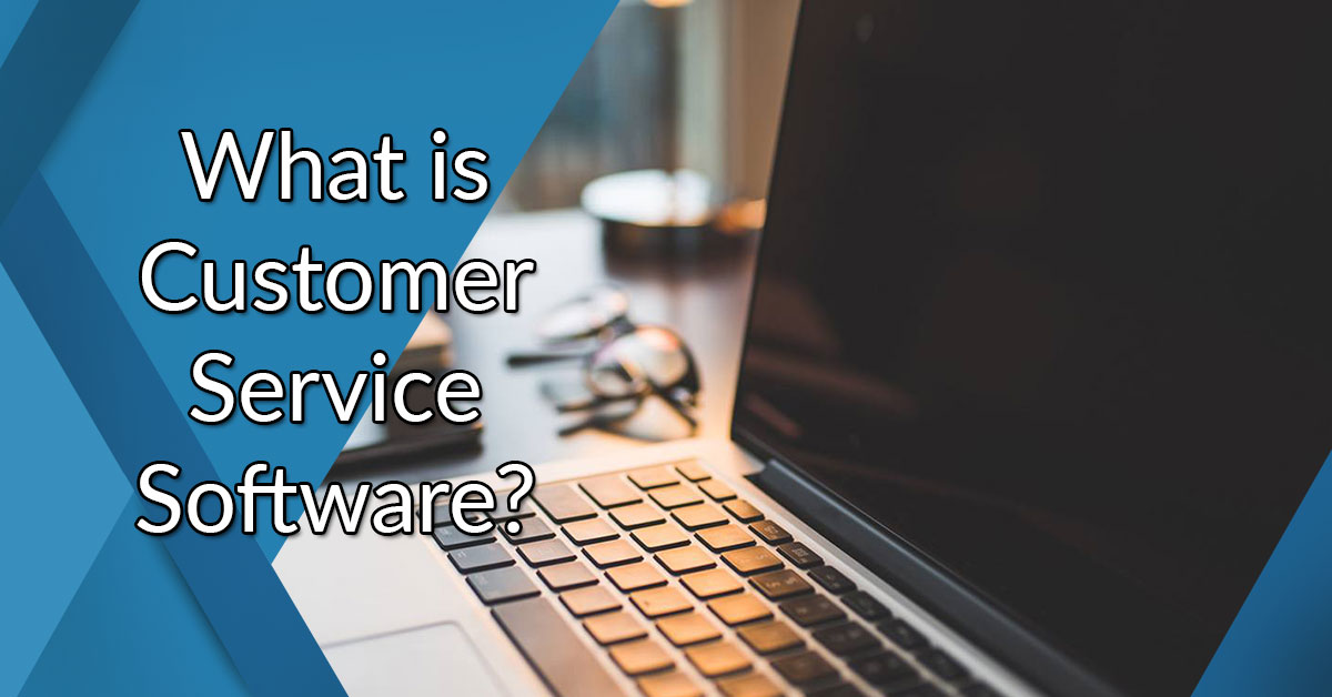 What is customer service software