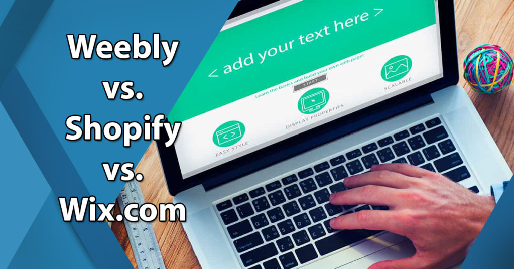 Which Website Builder Is The Best? Weebly vs  Shopify vs