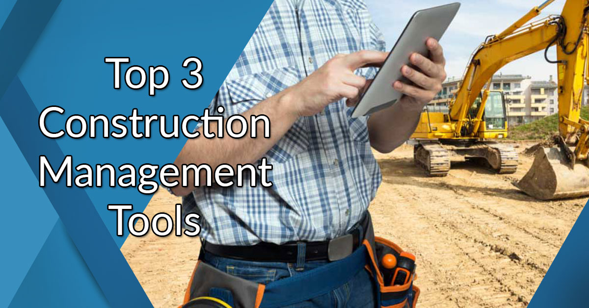 Top 3 construction management tools
