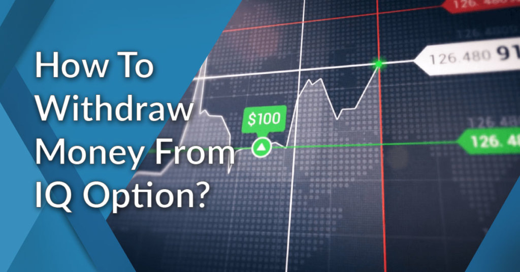 How To Withdraw Money From IQ Option? Best Methods And Tips