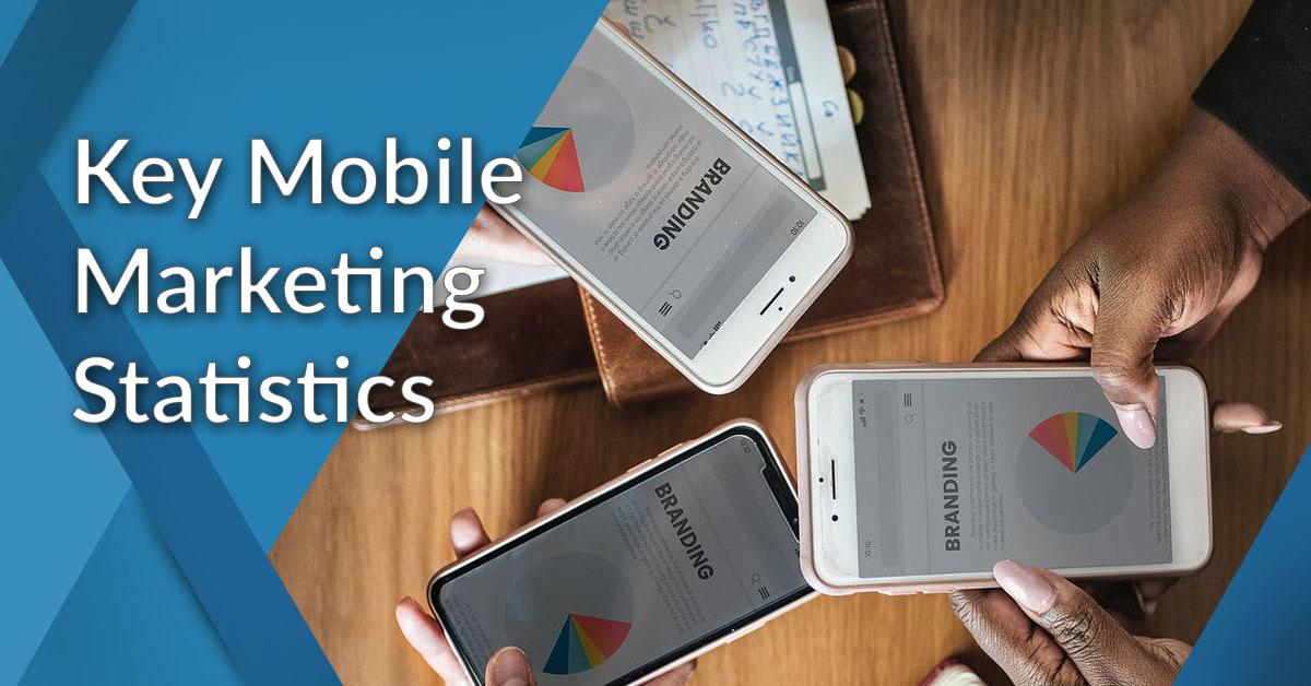 51 Key Mobile Marketing Statistics: 2019 Data Analysis